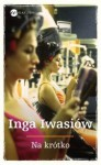 Na krótko - Inga Iwasiów