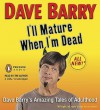 I'll Mature When I'm Dead - Dave Barry