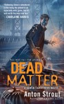 Dead Matter - Anton Strout