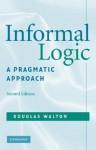 Informal Logic: A Pragmatic Approach - Douglas N. Walton