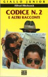 Codice N. 2 e altri racconti - Alfred Hitchcock, Edgar Wallace, Lord Dunsany, Christopher Anvil, Michael Gilbert, Anthony Boucher, Patricia McGerr, Eric Ambler, Richard Harding Davis, Francesca Flore