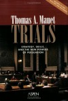 Trials: Strategy, Skills, And the New Powers of Persuasion (Coursebook) - Thomas A. Mauet