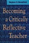 Becoming a Critically Reflective Teacher - Stephen D. Brookfield