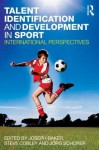 Talent Identification and Development in Sport: International Perspectives - Joseph Baker, Steve Cobley, Jörg Schorer