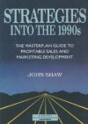 Strategies Into the 1990s: The Masterplan Guide to Profitable Sales and Marketing Development - John Shaw