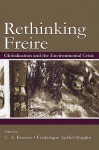Re-Thinking Freire: Globalization and the Environmental Crisis - Chet A. Bowers, Frédérique Apffel-Marglin