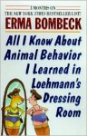 All I Know About Animal Behavior I Learned In Loehmann's Dressing Room - Erma Bombeck