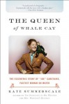"The Queen of Whale Cay: The Eccentric Story of ""Joe"" Carstairs, Fastest Woman on Water - Kate Summerscale"