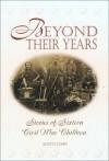 Beyond Their Years: Stories of Sixteen Civil War Children - Scotti Cohn