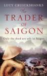 The Trader of Saigon - Lucy Cruickshanks