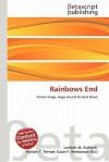 Rainbows End - Lambert M. Surhone, Mariam T. Tennoe, Susan F. Henssonow