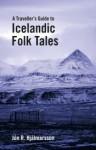 A Traveler's Guide to Icelandic Folk Tales - Jón R. Hjálmarsson, Anna Yates