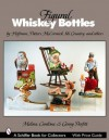 Figural Whiskey Bottles: By Hoffman, Potters, McCormick, Ski Country and More - Melissa Cardona, Ginny Parfitt