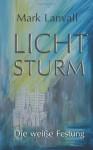 Lichtsturm: Die weiße Festung (German Edition) - Mark Lanvall
