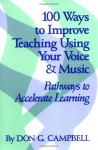 100 Ways to Improve Teaching Using Your Voice and Music: Pathways to Accelerated Learning - Don G. Campbell