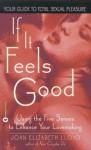 If It Feels Good: Using the Five Senses to Enhance Your Lovemaking - Joan Elizabeth Lloyd