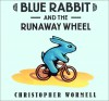 Blue Rabbit and the Runaway Wheel - Christopher Wormell