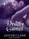 Deadly Games - Jaycee Clark, Johanna Parker