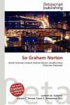 So Graham Norton - Lambert M. Surhone, Mariam T. Tennoe, Susan F. Henssonow