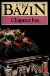 Chapeau bas - Hervé Bazin