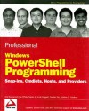 Professional Windows PowerShell Programming: Snapins, Cmdlets, Hosts and Providers (Wrox Professional Guides) - Arul Kumaravel, Jon White