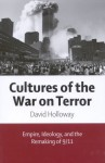 Cultures of the War on Terror: Empire, Ideology, and the Remaking of 9/11 - David Holloway