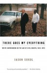 There Goes My Everything: White Southerners in the Age of Civil Rights, 1945-1975 (Vintage) - Jason Sokol