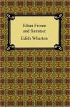 Ethan Frome and Summer - Edith Wharton