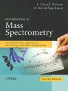 Introduction to Mass Spectrometry: Instrumentation, Applications, and Strategies for Data Interpretation - J. Throck Watson, O. David Sparkman