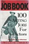 The Job Book: 100 Acting Jobs For Actors (A Career Development Book) - Glenn Alterman