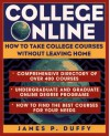 College Online: How to Take College Courses Without Leaving Home - James P. Duffy