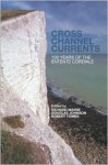 Cross Channel Currents: 100 Years of the Entente Cordiale - Douglas Johnson, Richard Mayne, Robert Tombs