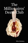 The Millionaires' Death Club - Mike Hockney