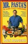 Mister Pasta's Healthy Pasta Cookbook: More Than 150 Delicious, Low-Fat Pastas... - Rick Rodgers