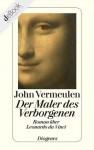 Der Maler des Verborgenen: Roman über Leonardo da Vinci - John Vermeulen, Hanni Ehlers