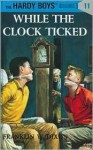 While the Clock Ticked (Hardy Boys, #11) - Franklin W. Dixon