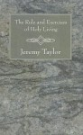 The Rule And Exercises Of Holy Living - Jeremy Taylor