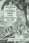 Childhood and Children's Books in Early Modern Europe, 1550-1800 - Andrea Immel, Michael Witmore