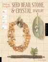 Making Designer Seed Bead, Stone, and Crystal Jewelry - Tammy Powley