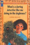 What's a Daring Detective Like Me Doing in the Doghouse? - Linda Bailey