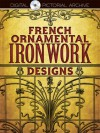 French Ornamental Ironwork Designs - Dover Publications Inc.