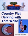 Country Flat Carving with Tom Wolfe - Tom Wolfe, Douglas Congdon-Martin