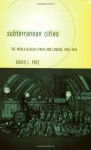 Subterranean Cities: The World Beneath Paris and London, 1800-1945 - David L. Pike