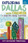 Exploring Dallas with Children: A Guide for Family Activities - Kay McCasland Threadgill