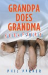 Grandpa Does Grandma: The ABCs of Senior Sex - Phil Parker, Cindy Elsberry, Rafael Nazario