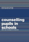 Counselling Pupils in Schools: Skills and Strategies for Teachers - Garry Hornby, Carol Hall, Eric Hall, Hans Everts, Margaret Agee