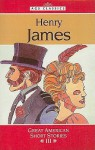 Henry James: Great American Short Stories III - Emily Hutchinson, James Balkovek
