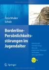 Borderline-Personlichkeitsstorungen Im Jugendalter - Christian Fleischhaker, Eberhard Schulz