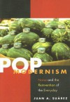 Pop Modernism: Noise and the Reinvention of the Everyday - Juan A. Suarez