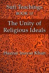 The Unity of Religious Ideals (The Sufi Teachings of Hazrat Inayat Khan) - Hazrat Inayat Khan, John Fabian